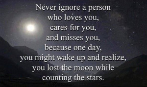 who loves you, cares for you, and misses you, because one day, you ...