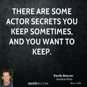 There are some actor secrets you keep sometimes, and you want to keep.