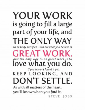 Your Work Is Going To Fill a Large Part of Your Life, And The Only Way ...