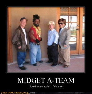 ... /2010/11/21/demotivational-posters-midget-a-team.jpg_1290315508.jpg