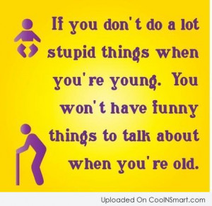 Funny Old People Quotes Sayings Age quote: if you don't do a