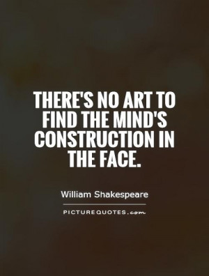 ... no art to find the mind's construction in the face. Picture Quote #1