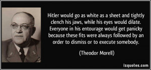 Hitler would go as white as a sheet and tightly clench his jaws, while ...
