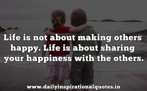 Life Is Not About Making Others Happy.Life Is About Sharing Your ...