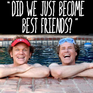 Step Brothers @caroline k. Hunt...this quote always reminds me of Doug ...