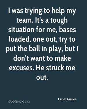 ... But I Don't Want To Make Excuses. He Struck Me Out. - Carlos Guillen