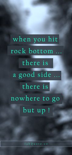 When you hit rock bottom… Quote More