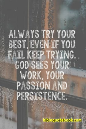 Always Try your Best, even if you fail keep Trying, Because God sees ...