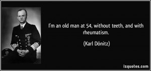 an old man at 54, without teeth, and with rheumatism. - Karl ...