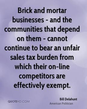 ... tax burden from which their on-line competitors are effectively exempt