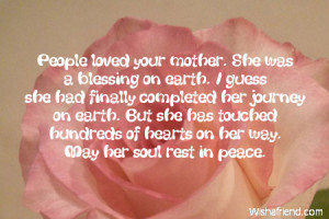 People loved your mother. She was a blessing on earth. I guess she had ...