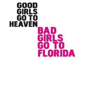 good_girls_go_to_heaven_bad_girls_go_to_florida_tshirt ...
