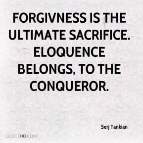 Serj Tankian - Forgivness is The ultimate sacrifice. Eloquence belongs ...