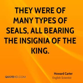 Howard Carter - They were of many types of seals, all bearing the ...