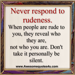 Quotes About Silent People When people are rude to you,