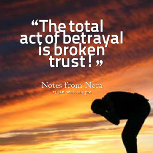 Quotes Picture: the total act of betrayal is broken trust!