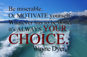 Positive Attitude quotes - Be miserable. Or motivate yourself ...