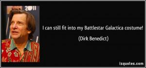 can still fit into my Battlestar Galactica costume! - Dirk Benedict