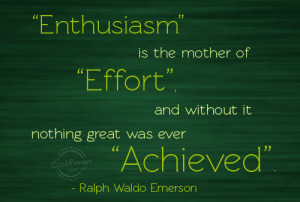 Effort Quote: Enthusiasm is the mother of effort, and... Effort-(5)
