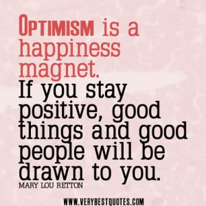 ... you stay positive, good things and good people will be drawn to you
