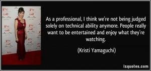 As a professional, I think we're not being judged solely on technical ...