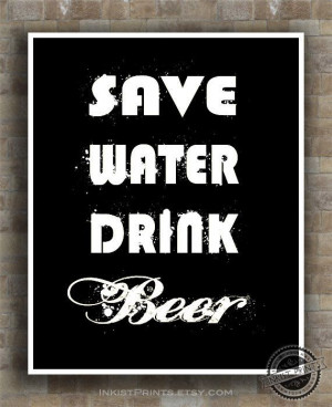 Inspirational Quote Save Water Drink Beer Poster by InkistPrints