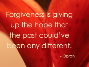 Forgiveness: Giving Up Hope That the Past Could Have Been Different