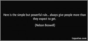 ... ... always give people more than they expect to get. - Nelson Boswell