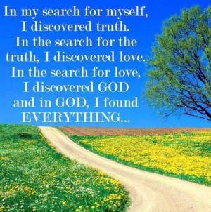 In My Search for Myself,I Discovered Truth ~ God Quote