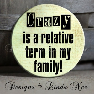 EXCLUSIVE to my Shop - CRAZY is a relative term in my family Quote ...