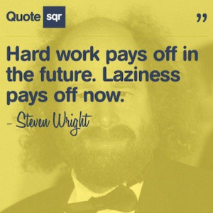 Steven wright, quotes, sayings, hard work, laziness, funny, humorous