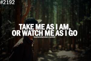take me or leave me...