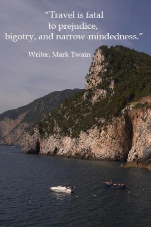 "fatal to prejudice, bigotry, and narrow-mindedness."" – Mark Twain ..."