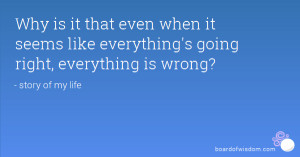 ... even when it seems like everything's going right, everything is wrong