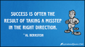 Success is often the result of taking a misstep in the right direction ...