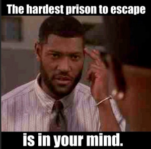 The hardest prison to escape is in your mind. https://www.facebook.com ...