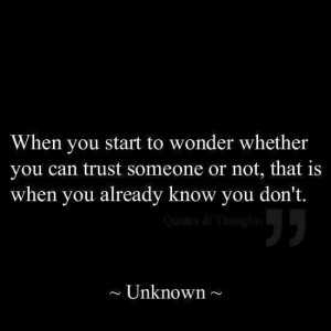 ... you can trust someone or not, that is when you already know you don't