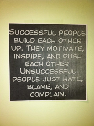 Successful people build each other up, they motivate, inspire, and ...