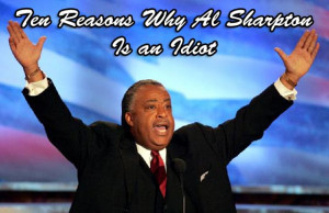 Ten Reasons Why Al Sharpton Is an Idiot