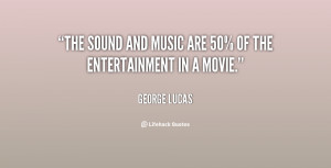 File Name : quote-George-Lucas-the-sound-and-music-are-50-of-107319 ...