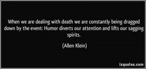 When we are dealing with death we are constantly being dragged down by ...