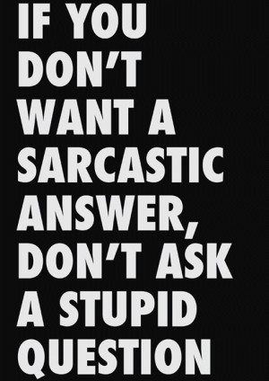 Sarcastic, quotes, sayings, stupid question, ask