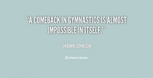 comeback in gymnastics is almost impossible in itself.""