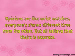 Opinions are like wrist watches...