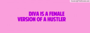 Diva is a female version of a hustler Profile Facebook Covers