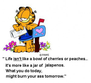 ... this funny garfield saying is a thought provoking words of wisdom