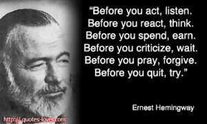 Quotes - Before you act, listen-Before-you-react-think-Before-you ...