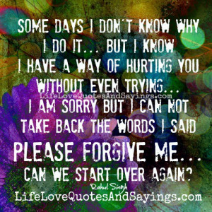 some days i don t know why i do it but i know i have a way of hurting ...