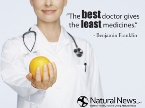 "The best doctor gives the least medicines"" - Benjamin Franklin"