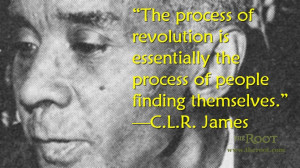 Quote of the Day: C.L.R. James on Revolution